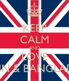 Poster: KEEP CALM AND LOVE RAMIN & BANGLADESH