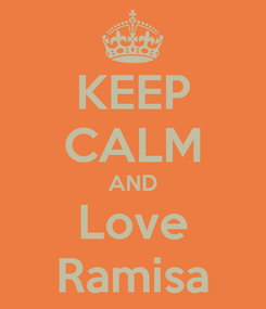 Poster: KEEP CALM AND Love Ramisa