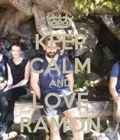 Poster: KEEP CALM AND LOVE RAMON