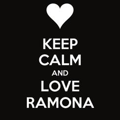 Poster: KEEP CALM AND LOVE RAMONA