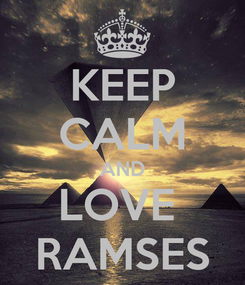 Poster: KEEP CALM AND LOVE  RAMSES