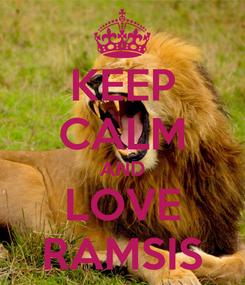 Poster: KEEP CALM AND LOVE RAMSIS