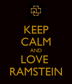 Poster: KEEP CALM AND LOVE  RAMSTEIN