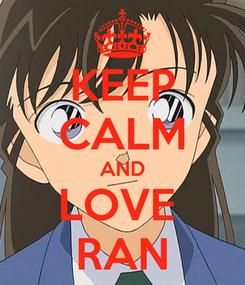 Poster: KEEP CALM AND LOVE  RAN