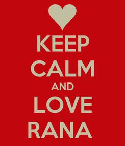 Poster: KEEP CALM AND LOVE RANA