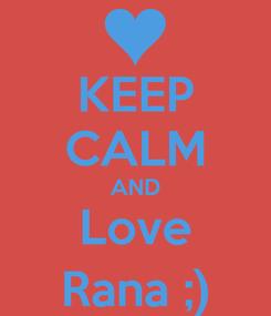 Poster: KEEP CALM AND Love Rana ;)