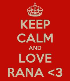 Poster: KEEP CALM AND LOVE RANA <3