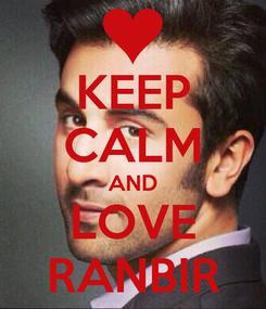 Poster: KEEP CALM AND LOVE RANBIR