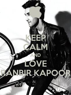Poster: KEEP CALM AND LOVE RANBIR KAPOOR