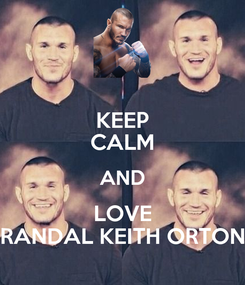 Poster: KEEP CALM AND LOVE RANDAL KEITH ORTON