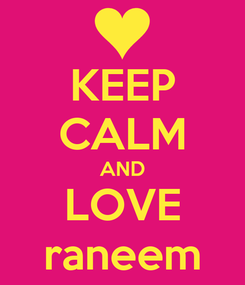 Poster: KEEP CALM AND LOVE raneem