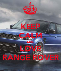 Poster: KEEP CALM AND LOVE RANGE ROVER
