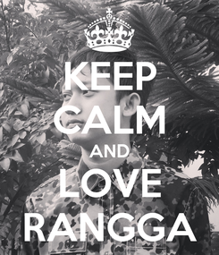 Poster: KEEP CALM AND LOVE RANGGA