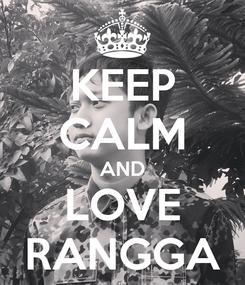 Poster: KEEP CALM AND LOVE RANGGA