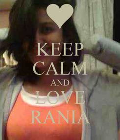 Poster: KEEP CALM AND LOVE RANIA