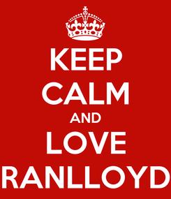 Poster: KEEP CALM AND LOVE RANLLOYD