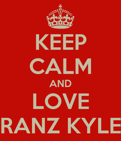 Poster: KEEP CALM AND LOVE RANZ KYLE