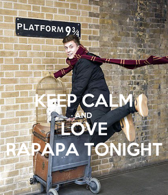 Poster:  KEEP CALM AND LOVE RAPAPA TONIGHT