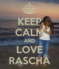 Poster: KEEP CALM AND LOVE RASCHA