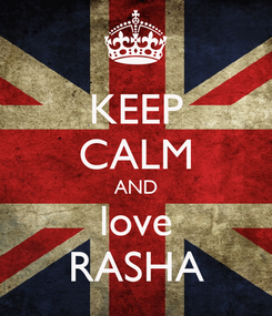 Poster: KEEP CALM AND love RASHA