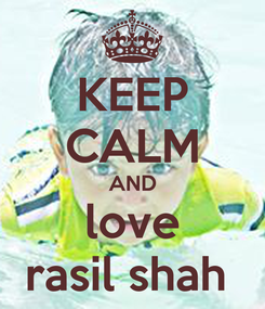 Poster: KEEP CALM AND love rasil shah