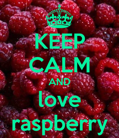 Poster: KEEP CALM AND love raspberry