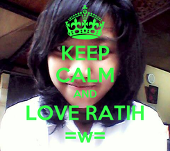 Poster: KEEP CALM AND LOVE RATIH =w=