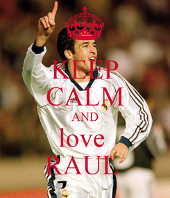 Poster: KEEP CALM AND love  RAUL