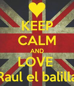 Poster: KEEP CALM AND LOVE  Raul el balilla