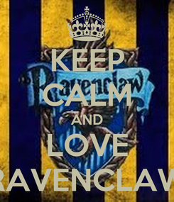 Poster: KEEP CALM AND LOVE RAVENCLAW