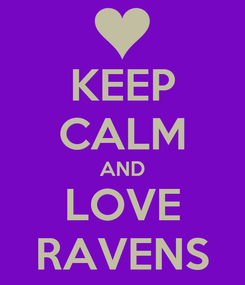 Poster: KEEP CALM AND LOVE RAVENS