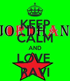 Poster: KEEP CALM AND LOVE  RAVI