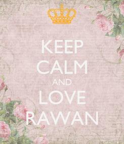 Poster: KEEP CALM AND LOVE RAWAN