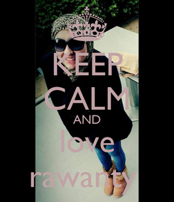 Poster: KEEP CALM AND  love  rawanty
