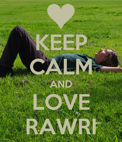 Poster: KEEP CALM AND LOVE RAWRI