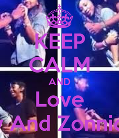 Poster: KEEP CALM AND Love Ray And Zonnique