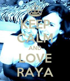 Poster: KEEP CALM AND LOVE RAYA