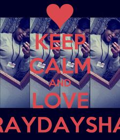Poster: KEEP CALM AND LOVE RAYDAYSHA