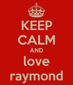 Poster: KEEP CALM AND love raymond