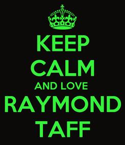 Poster: KEEP CALM AND LOVE  RAYMOND TAFF