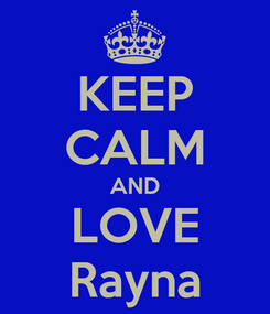 Poster: KEEP CALM AND LOVE Rayna