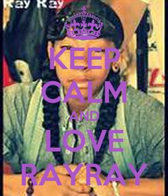 Poster: KEEP CALM AND LOVE RAYRAY