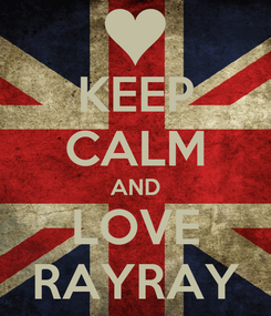 Poster: KEEP CALM AND LOVE RAYRAY