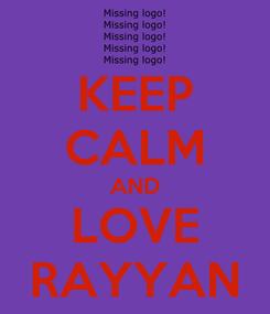 Poster: KEEP CALM AND LOVE RAYYAN