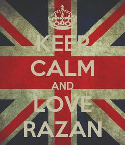 Poster: KEEP CALM AND LOVE RAZAN