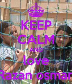 Poster: KEEP CALM AND love Razan osman