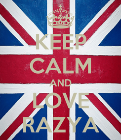 Poster: KEEP CALM AND LOVE RAZYA