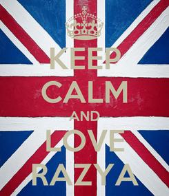 Poster: KEEP CALM AND LOVE RAZYA