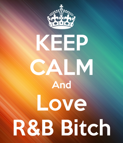 Poster: KEEP CALM And Love R&B Bitch