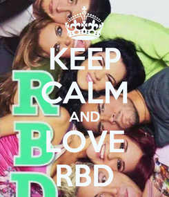 Poster: KEEP CALM AND LOVE RBD